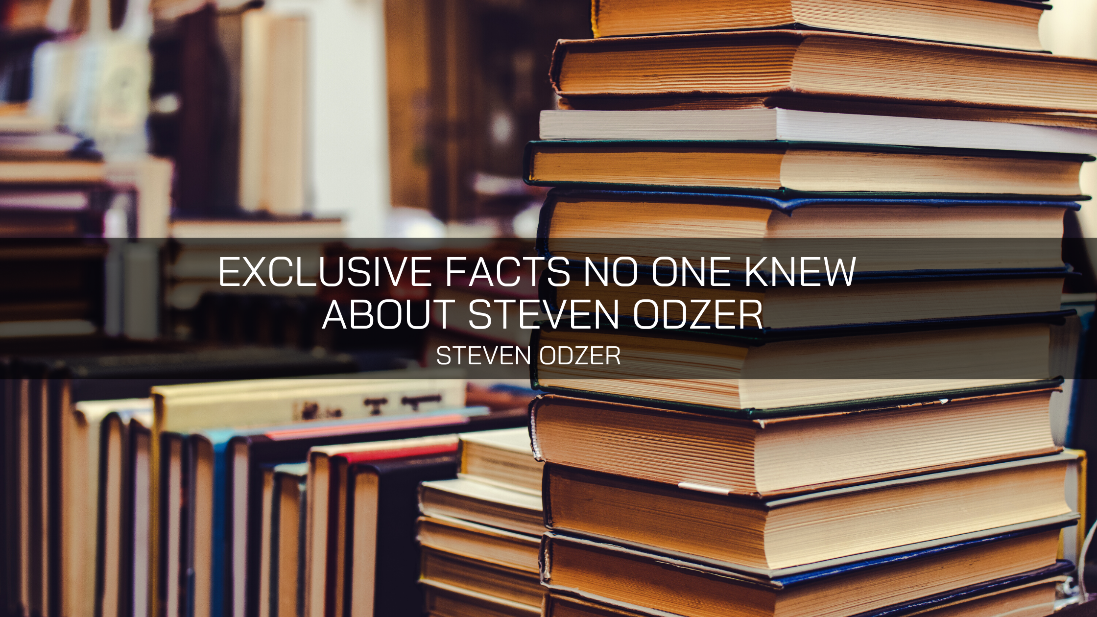 Exclusive Facts No One Knew About Steven Odzer