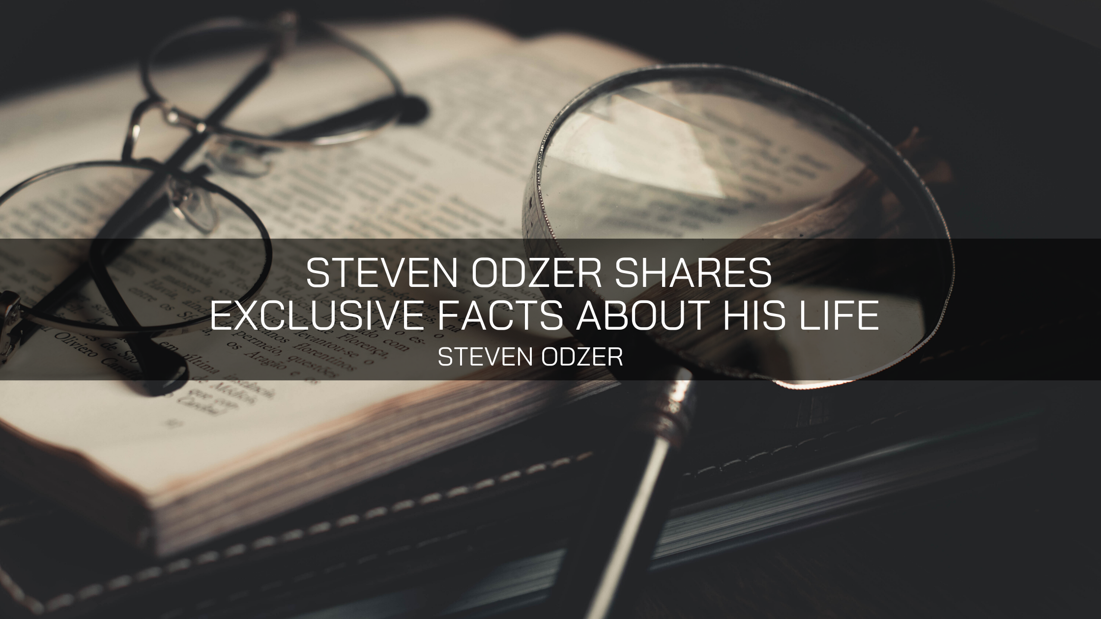 Steven Odzer Shares Exclusive Facts About His Life