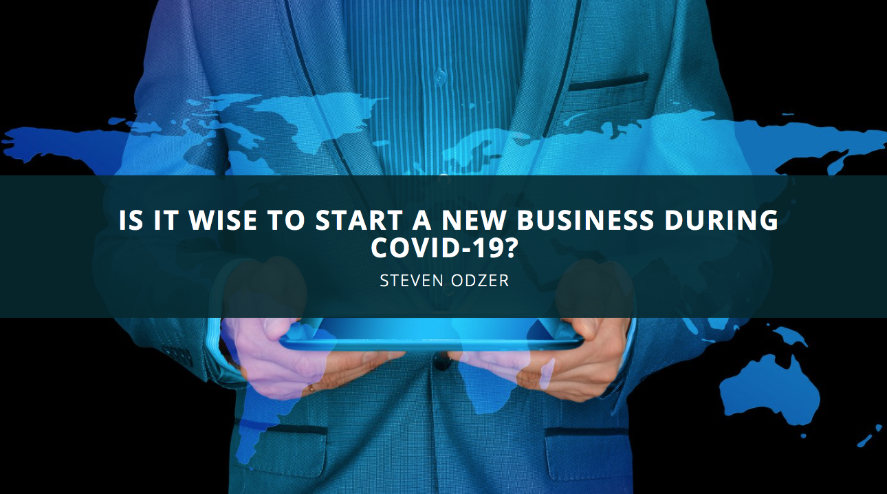 Steven Odzer Answers the Question: Is It Wise to Start a New Business During Covid-19?