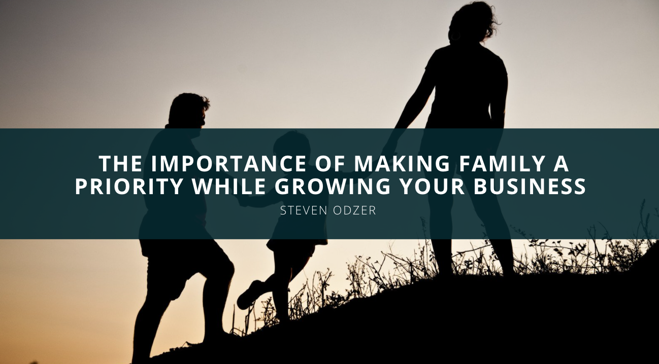 Steven Odzer on the Importance of Making Family a Priority While Growing Your Business