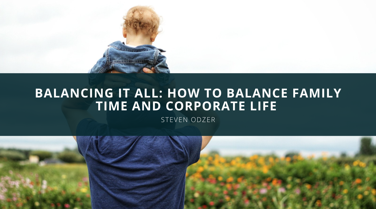 Balancing It All: Business Phenom Steven Odzer Explains How To Balance Family Time And Corporate Life